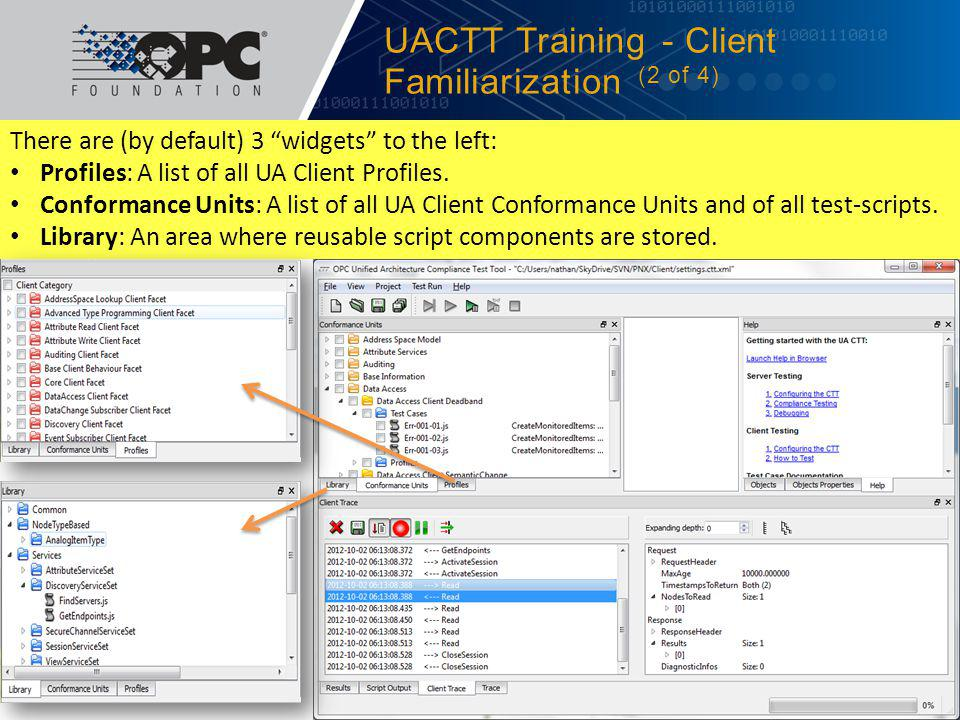First, test a UA Clients normal behavior, such as a Read operation and observe the behavior… UACTT Training - Client Testing & Debugging (1 of x) 4/19/2012© 2012 OPC Foundation19 Step 1.