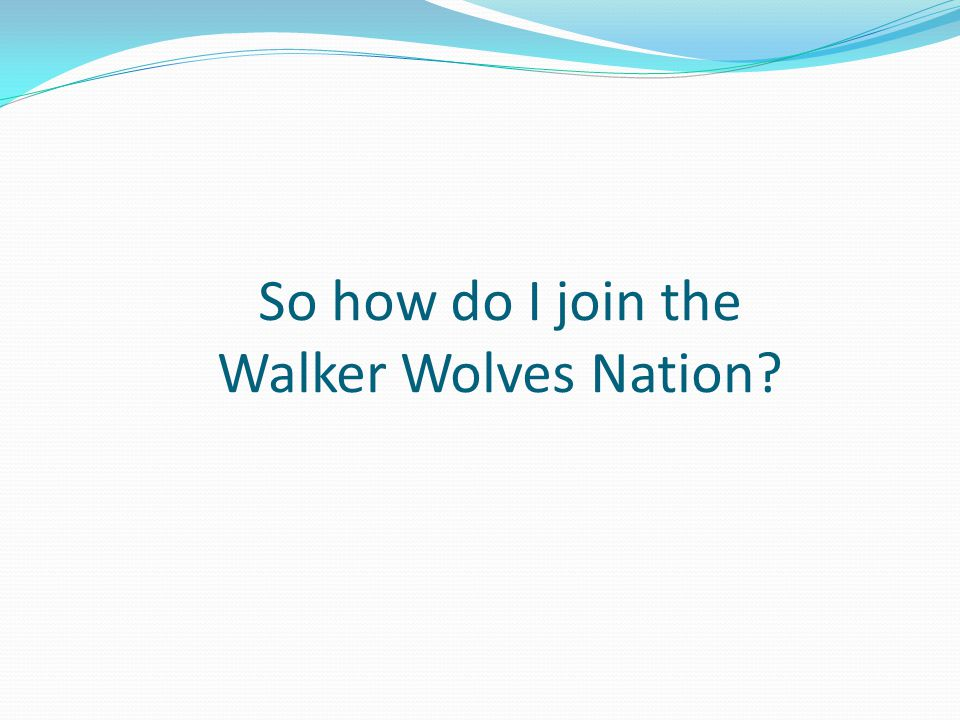 So how do I join the Walker Wolves Nation?