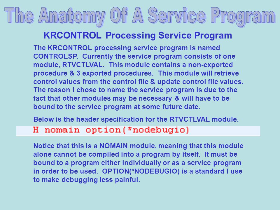 KRCONTROL Processing Service Program The KRCONTROL processing service program is named CONTROLSP.