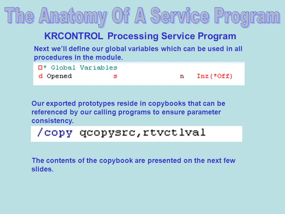 KRCONTROL Processing Service Program Next well define our global variables which can be used in all procedures in the module.