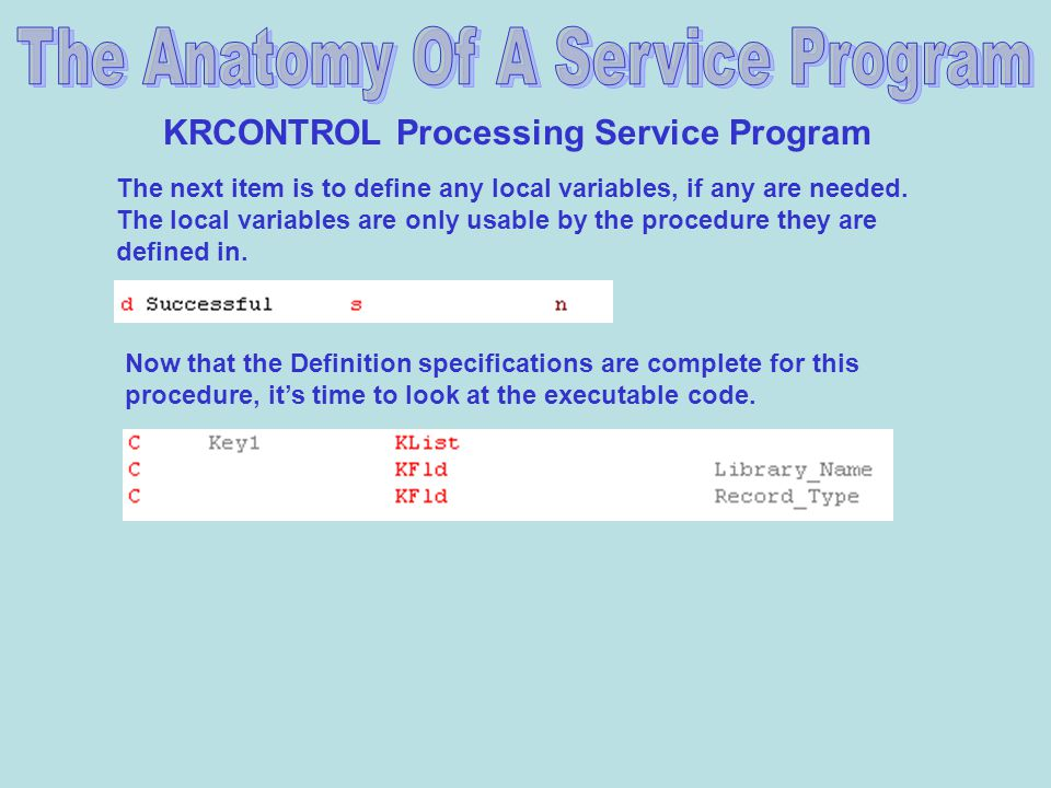 KRCONTROL Processing Service Program The next item is to define any local variables, if any are needed.