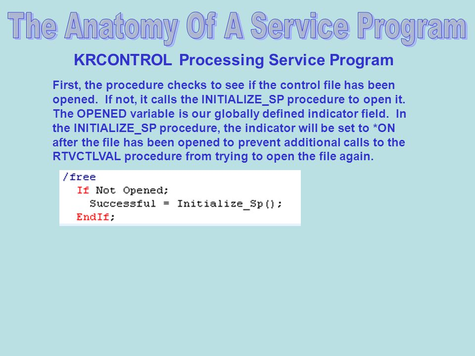 KRCONTROL Processing Service Program First, the procedure checks to see if the control file has been opened.