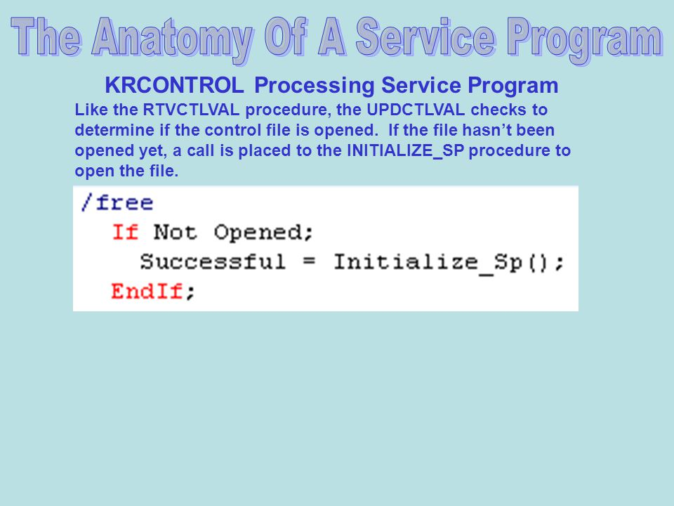 KRCONTROL Processing Service Program Like the RTVCTLVAL procedure, the UPDCTLVAL checks to determine if the control file is opened.