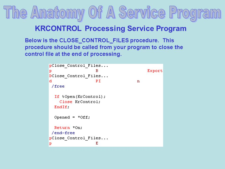 KRCONTROL Processing Service Program Below is the CLOSE_CONTROL_FILES procedure.