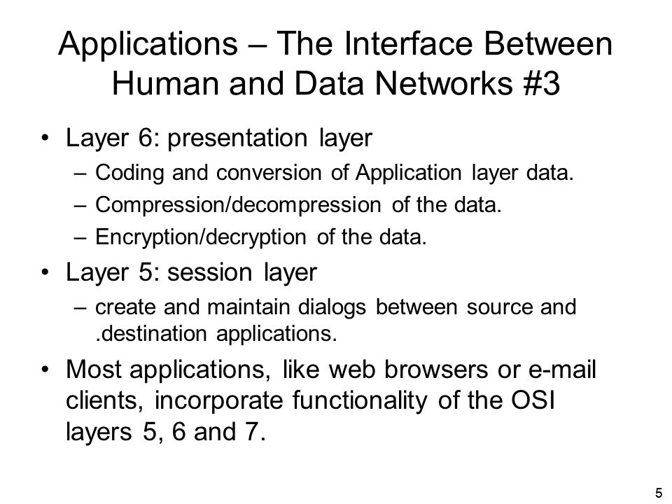 66 Applications – The Interface Between Human and Data Networks #4 TCP/IP application protocols: –Specify format –Control information necessary for many of the common Internet communication functions Common protocols: DNS, HTTP, SMTP, FTP, telnet