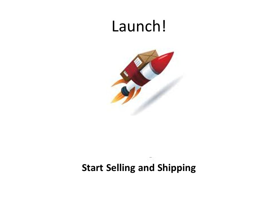Launch! Start Selling and Shipping