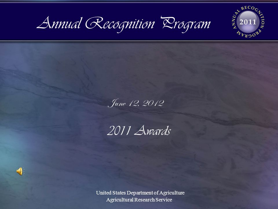 June 12, 2012 2011 Awards United States Department of Agriculture Agricultural Research Service Annual Recognition Program
