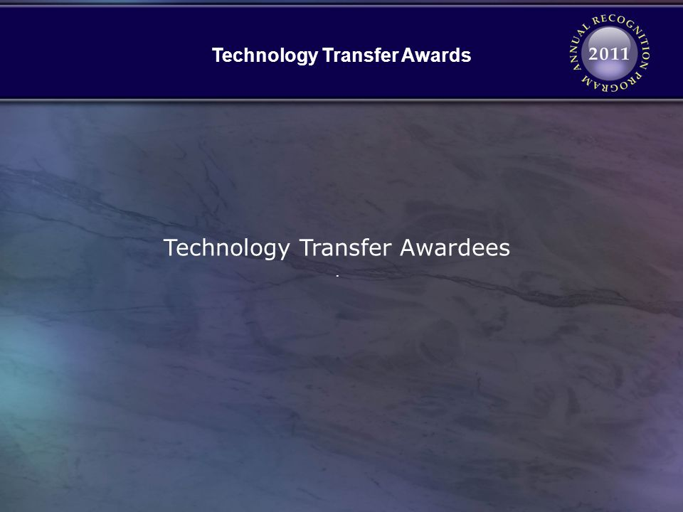 Technology Transfer Awards Technology Transfer Awardees.