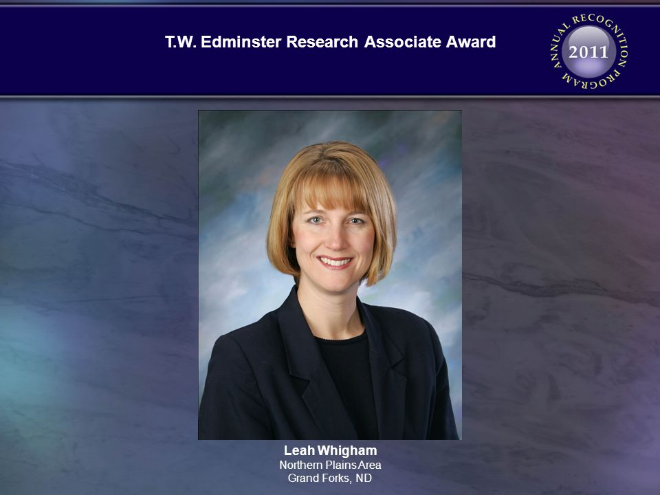Leah Whigham Northern Plains Area Grand Forks, ND T.W. Edminster Research Associate Award