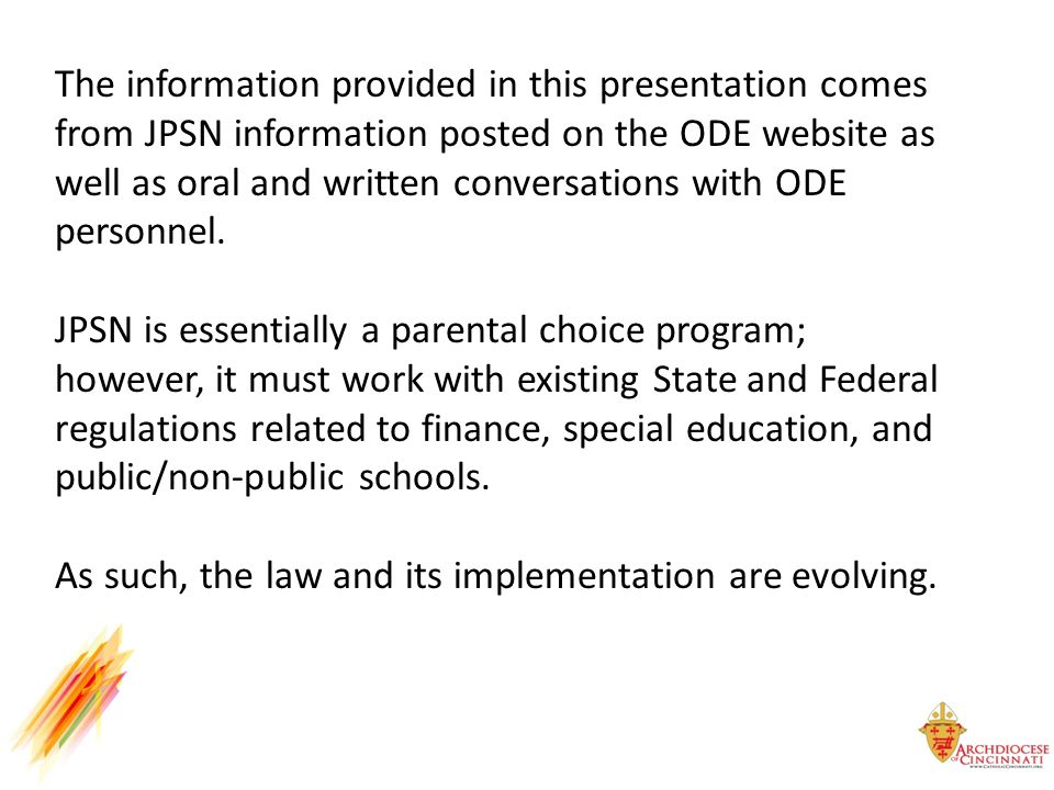 The information provided in this presentation comes from JPSN information posted on the ODE website as well as oral and written conversations with ODE personnel.