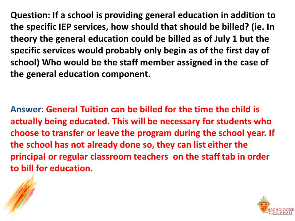 Question: If a school is providing general education in addition to the specific IEP services, how should that should be billed.