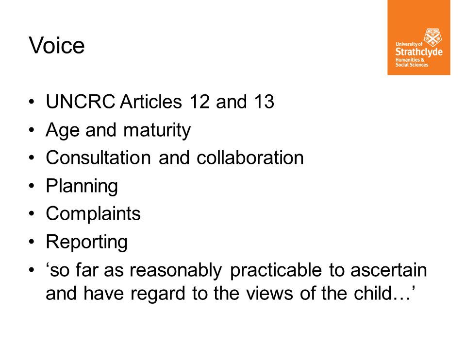 UNCRC Articles 12 and 13 Age and maturity Consultation and collaboration Planning Complaints Reporting so far as reasonably practicable to ascertain a