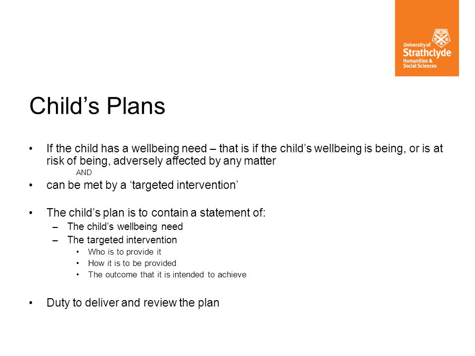 If the child has a wellbeing need – that is if the childs wellbeing is being, or is at risk of being, adversely affected by any matter AND can be met