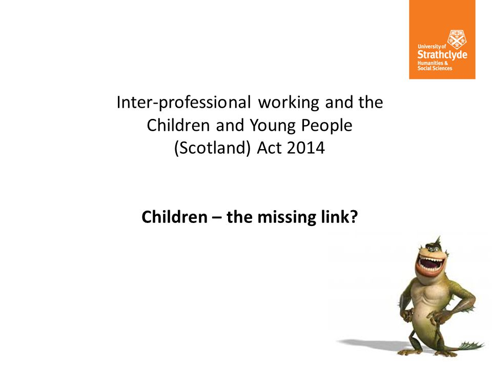 Inter-professional working and the Children and Young People (Scotland) Act 2014 Children – the missing link?