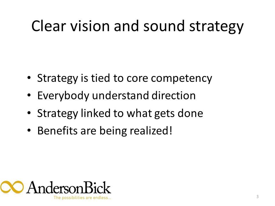 Clear vision and sound strategy Strategy is tied to core competency Everybody understand direction Strategy linked to what gets done Benefits are being realized.
