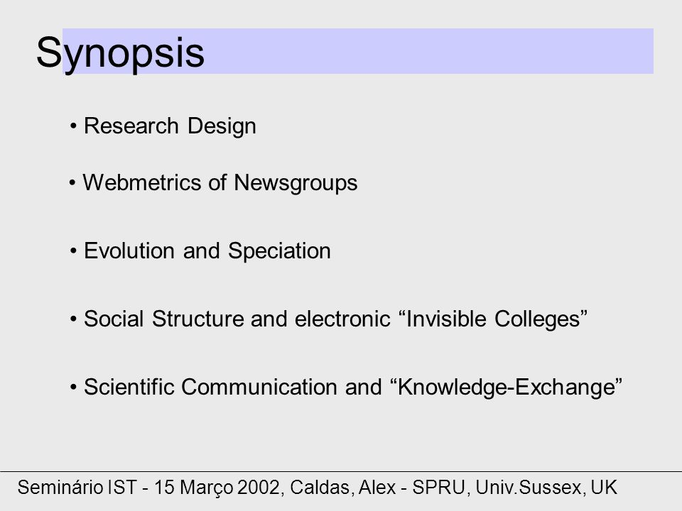 Synopsis Webmetrics of Newsgroups Evolution and Speciation Social Structure and electronic Invisible Colleges Scientific Communication and Knowledge-Exchange Seminário IST - 15 Março 2002, Caldas, Alex - SPRU, Univ.Sussex, UK Research Design