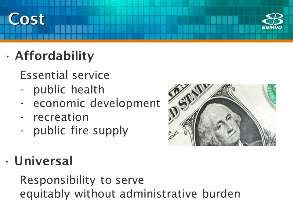 Cost Affordability Essential service -public health -economic development -recreation -public fire supply Universal Responsibility to serve equitably without administrative burden