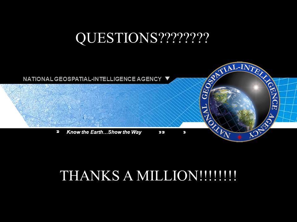 NATIONAL GEOSPATIAL-INTELLIGENCE AGENCY Know the Earth…Show the Way UNCLASSIFIED 21 THANKS A MILLION!!!!!!!.