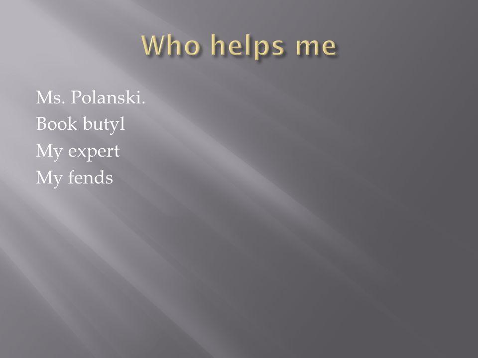 Ms. Polanski. Book butyl My expert My fends