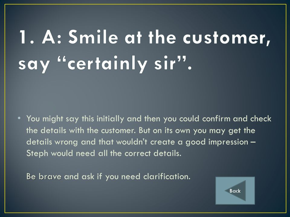 A.Smile at the customer, say certainly sir.Smile at the customer, say certainly sir.