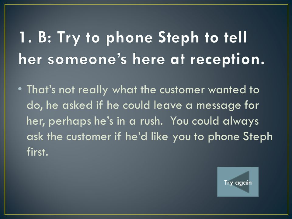 Be brave You might say this initially and then you could confirm and check the details with the customer.