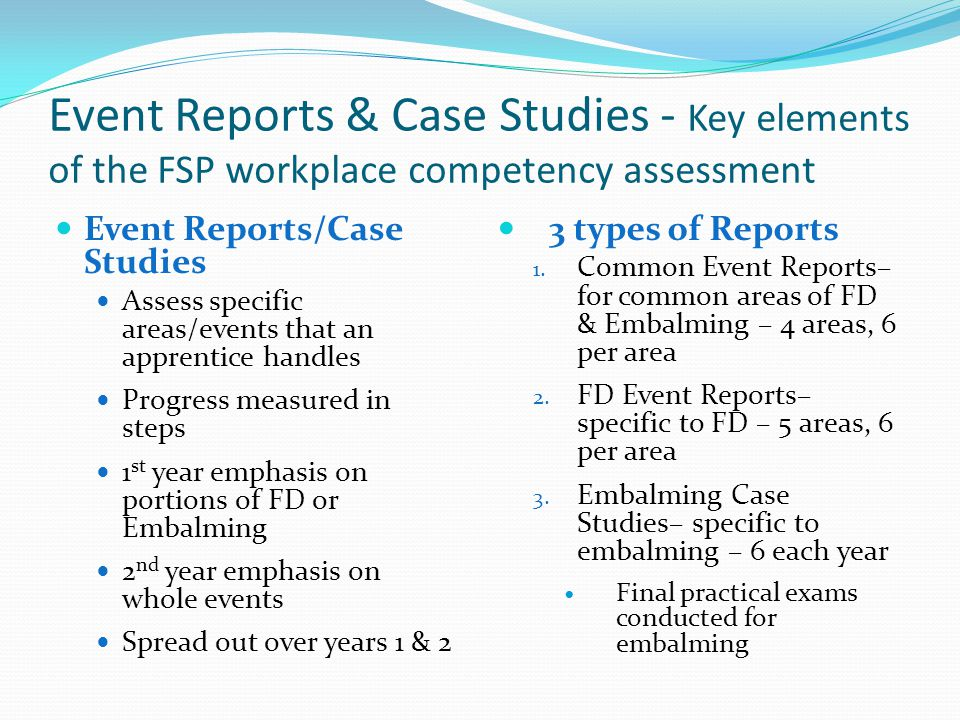 Event Reports & Case Studies - Key elements of the FSP workplace competency assessment Event Reports/Case Studies Assess specific areas/events that an