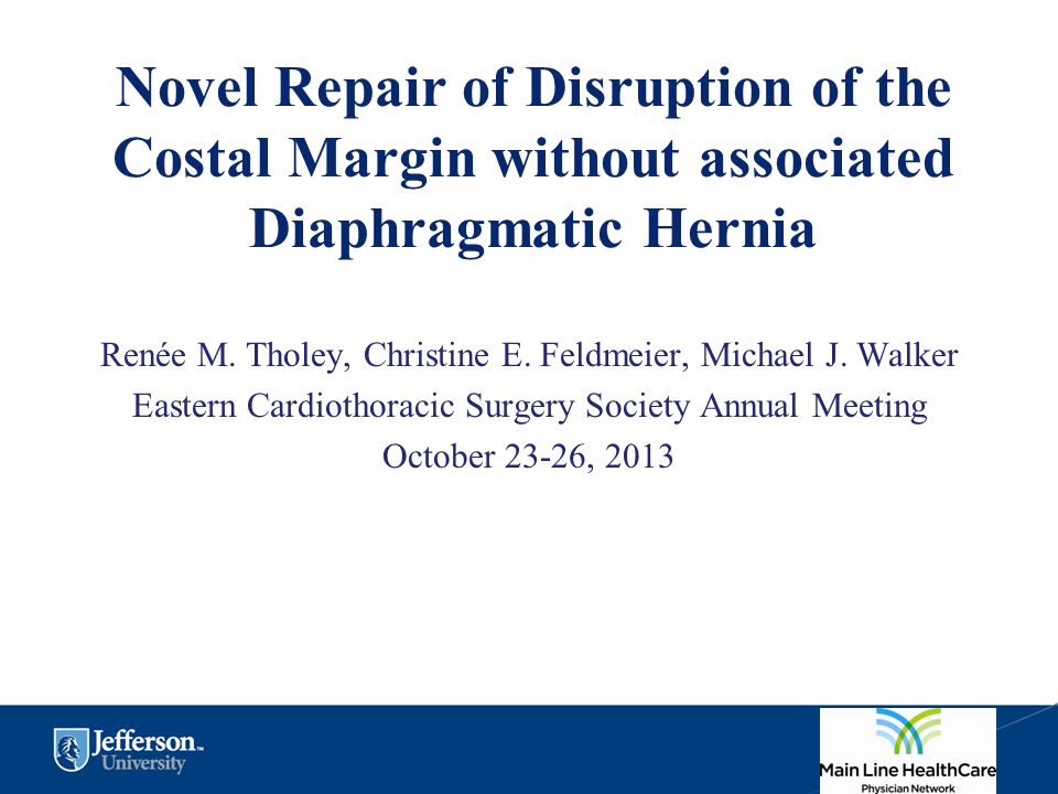 Novel Repair of Disruption of the Costal Margin without associated Diaphragmatic Hernia Renée M. Tholey, Christine E. Feldmeier, Michael J. Walker Eas