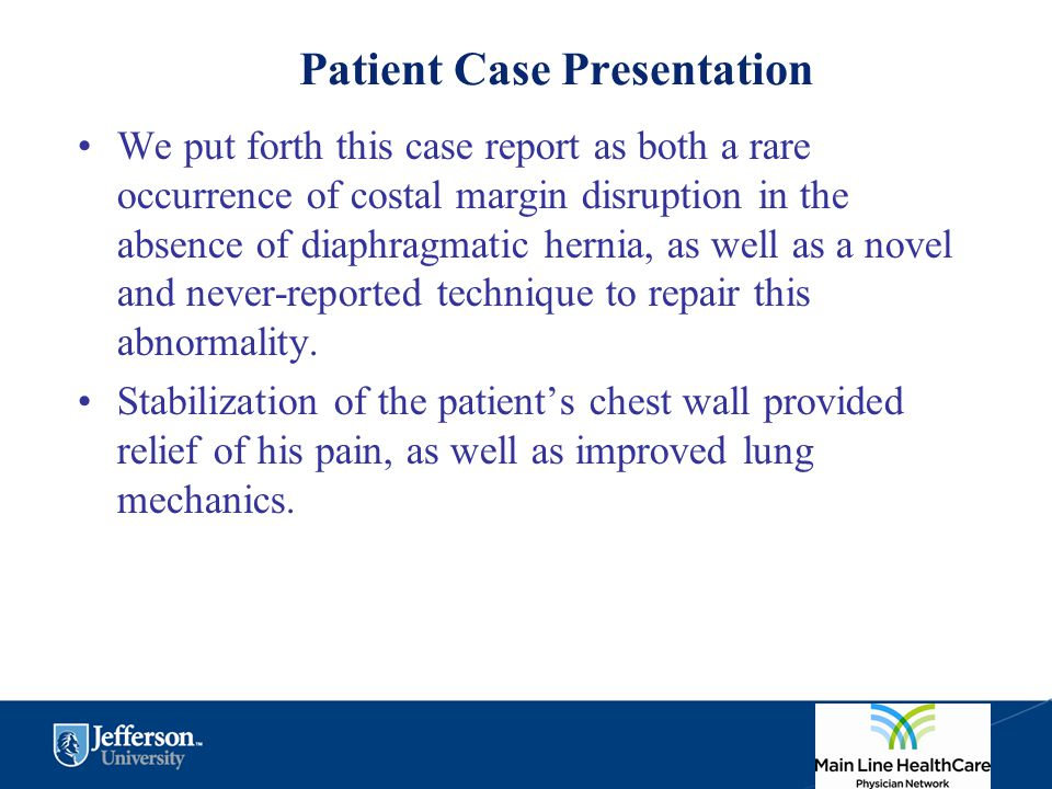 Patient Case Presentation We put forth this case report as both a rare occurrence of costal margin disruption in the absence of diaphragmatic hernia,