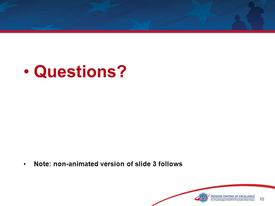 10 Questions? Note: non-animated version of slide 3 follows