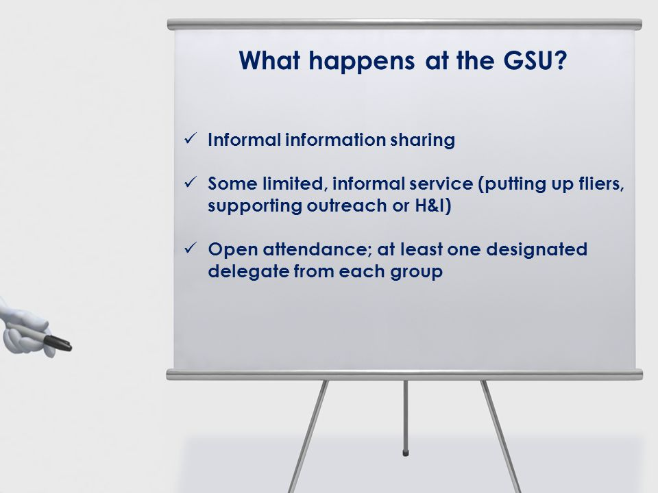 What happens at the GSU? Informal information sharing Some limited, informal service (putting up fliers, supporting outreach or H&I) Open attendance;