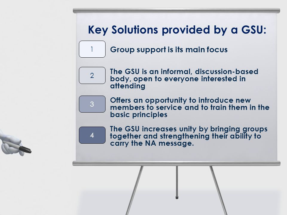 Offers an opportunity to introduce new members to service and to train them in the basic principles Key Solutions provided by a GSU: Group support is
