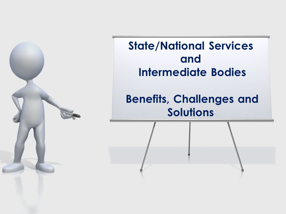 State/National Services and Intermediate Bodies Benefits, Challenges and Solutions