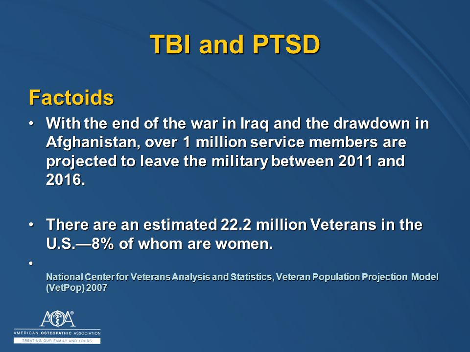 TBI and PTSD Factoids With the end of the war in Iraq and the drawdown in Afghanistan, over 1 million service members are projected to leave the military between 2011 and 2016.With the end of the war in Iraq and the drawdown in Afghanistan, over 1 million service members are projected to leave the military between 2011 and 2016.