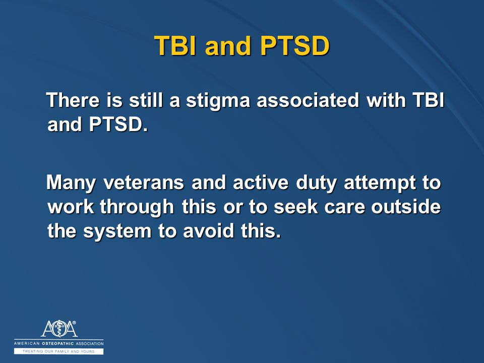 TBI and PTSD There is still a stigma associated with TBI and PTSD.