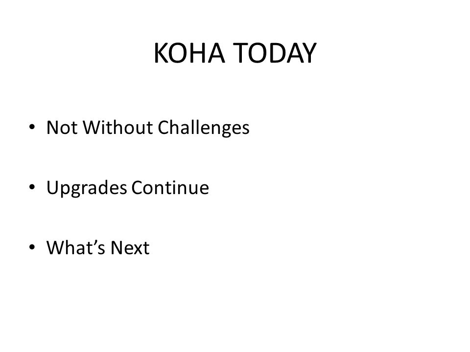 KOHA TODAY Not Without Challenges Upgrades Continue Whats Next