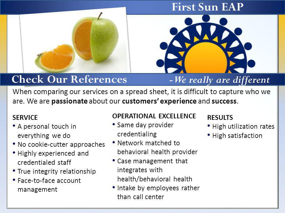 First Sun EAP When comparing our services on a spread sheet, it is difficult to capture who we are.
