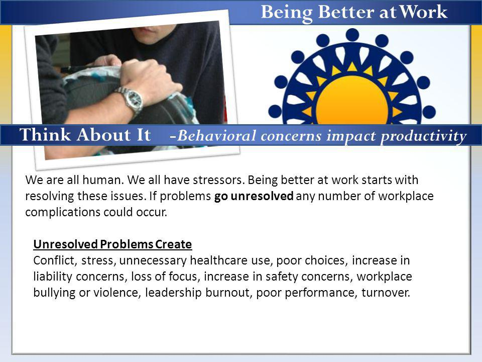 We are all human. We all have stressors. Being better at work starts with resolving these issues.