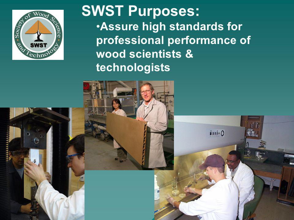 SWST Purposes: Assure high standards for professional performance of wood scientists & technologists