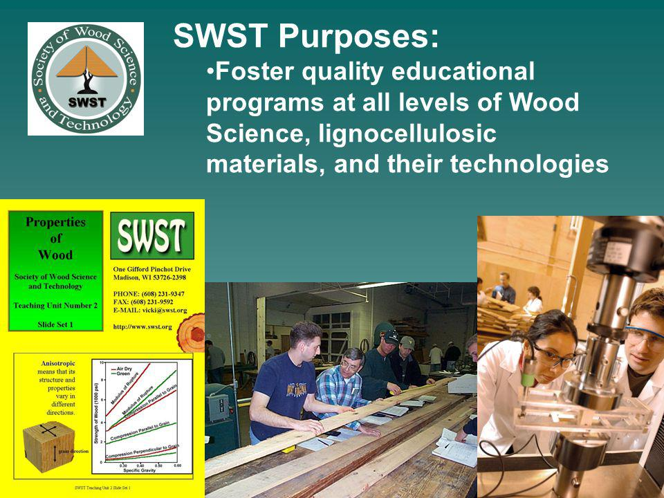 SWST Purposes: Foster quality educational programs at all levels of Wood Science, lignocellulosic materials, and their technologies