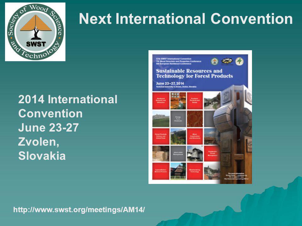 Next International Convention 2014 International Convention June 23-27 Zvolen, Slovakia http://www.swst.org/meetings/AM14/