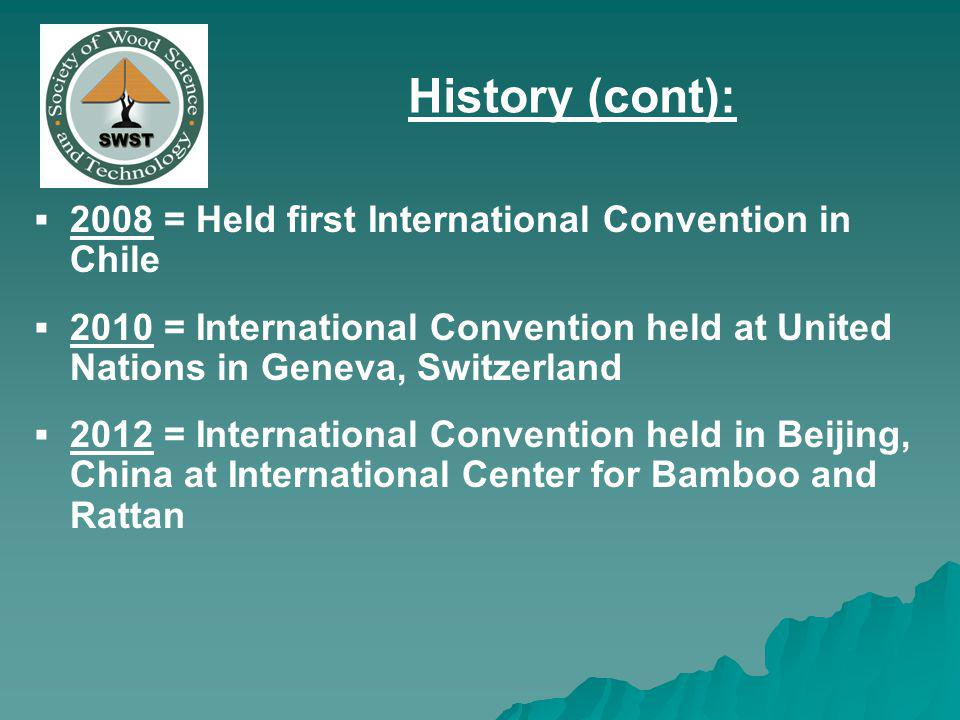 2008 = Held first International Convention in Chile 2010 = International Convention held at United Nations in Geneva, Switzerland 2012 = International Convention held in Beijing, China at International Center for Bamboo and Rattan History (cont):