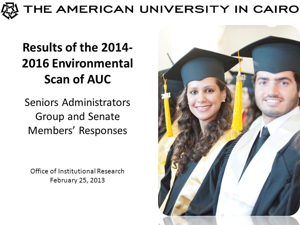 Results of the 2014- 2016 Environmental Scan of AUC Seniors Administrators Group and Senate Members Responses Office of Institutional Research February 25, 2013