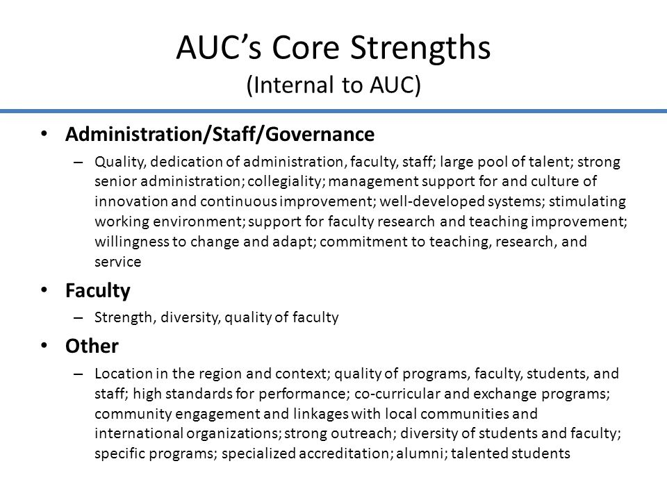 AUCs Core Strengths (Internal to AUC) Administration/Staff/Governance – Quality, dedication of administration, faculty, staff; large pool of talent; s