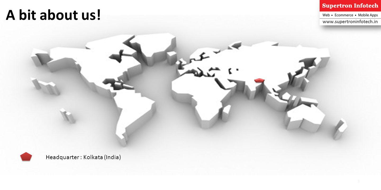 A bit about us! 3 Headquarter : Kolkata (India)