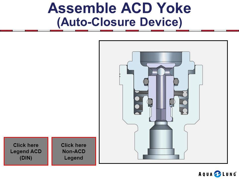 Assemble ACD Yoke (Auto-Closure Device) Click here Non-ACD Legend Click here Legend ACD (DIN)