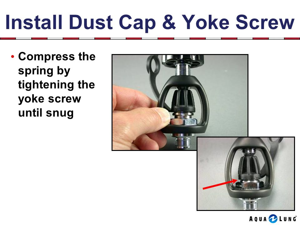 Install Dust Cap & Yoke Screw Compress the spring by tightening the yoke screw until snug
