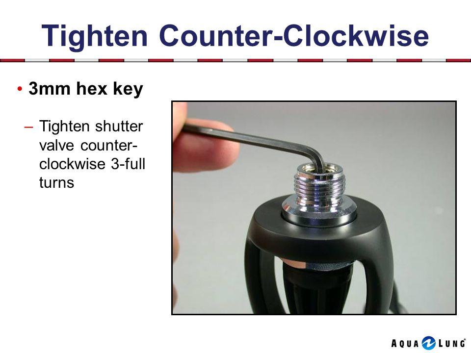 Tighten Counter-Clockwise 3mm hex key –Tighten shutter valve counter- clockwise 3-full turns