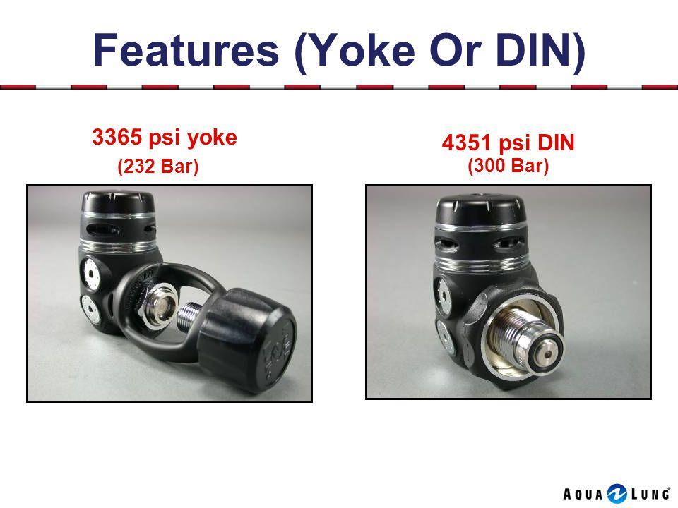 Features (Yoke Or DIN) 3365 psi yoke (232 Bar) 4351 psi DIN (300 Bar)