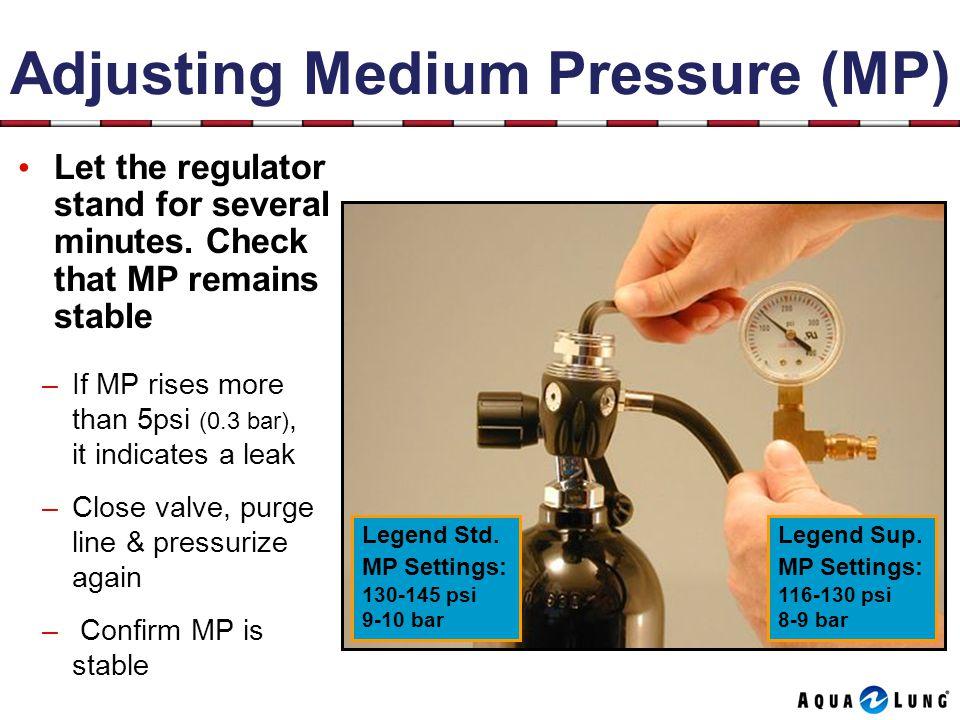Adjusting Medium Pressure (MP) Let the regulator stand for several minutes.
