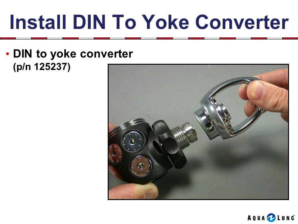 Install DIN To Yoke Converter DIN to yoke converter (p/n 125237)